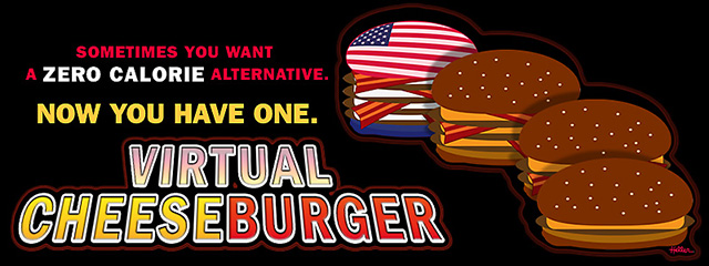 Sometimes you want a ZERO CALORIE alternative. Now You have one. Virtual Cheeseburger